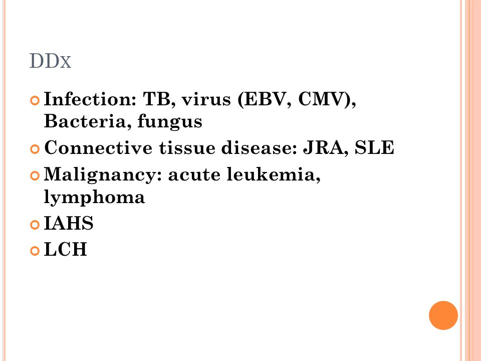 DDx Infection: TB, virus (EBV, CMV), Bacteria, fungus