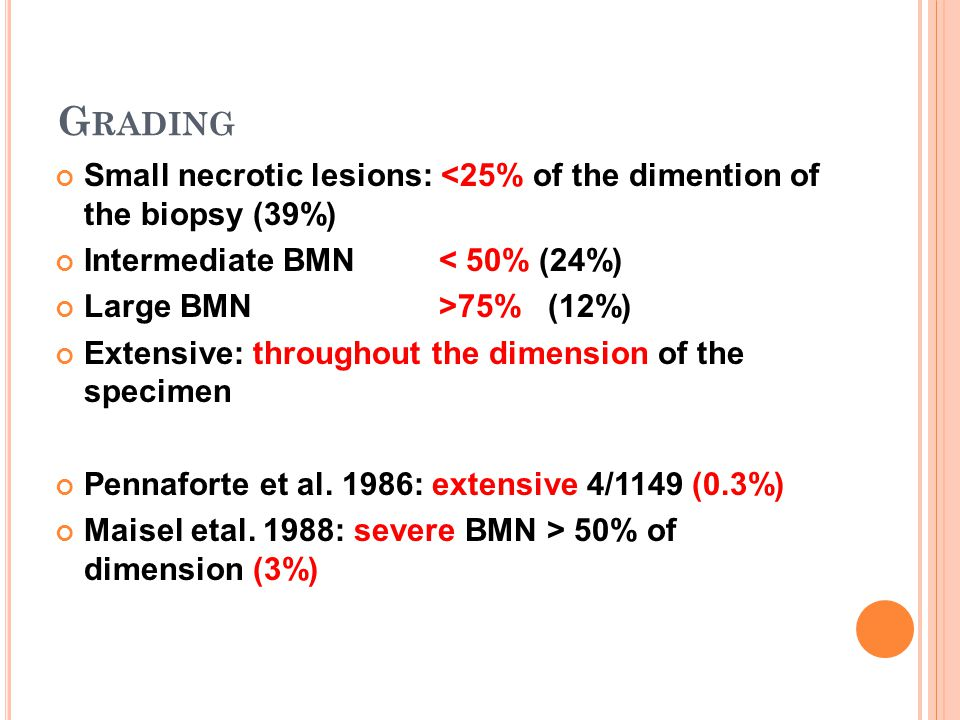 Grading Small necrotic lesions: <25% of the dimention of the biopsy (39%) Intermediate BMN < 50% (24%)