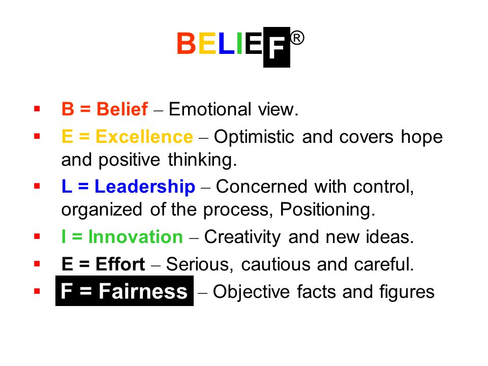 BELIEF ® F F = Fairness B = Belief – Emotional view.
