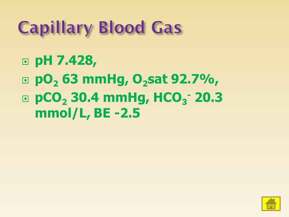 Capillary Blood Gas pH 7.428, pO2 63 mmHg, O2sat 92.7%,
