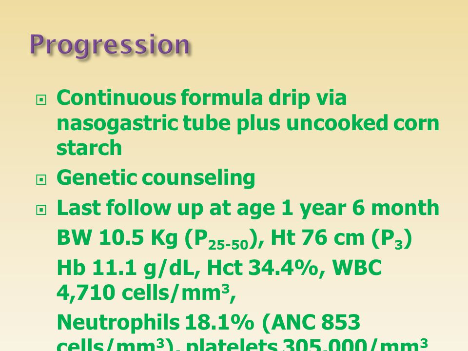 Progression Continuous formula drip via nasogastric tube plus uncooked corn starch. Genetic counseling.