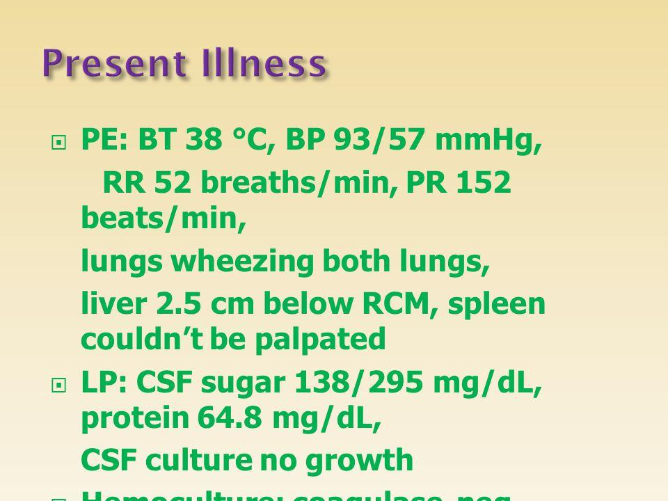 Present Illness PE: BT 38 °C, BP 93/57 mmHg,
