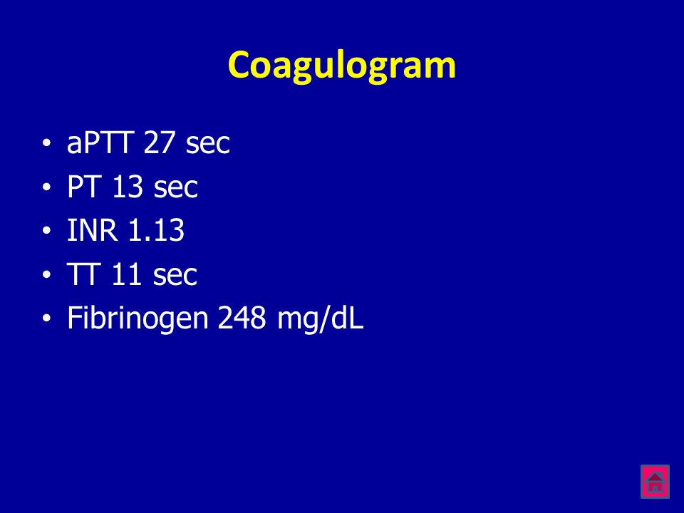 Coagulogram aPTT 27 sec PT 13 sec INR 1.13 TT 11 sec