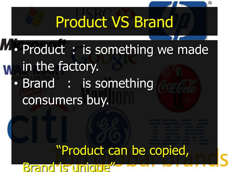 Product VS Brand Product : is something we made in the factory.
