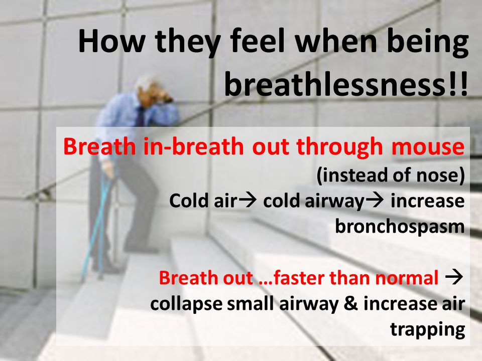 How they feel when being breathlessness!!