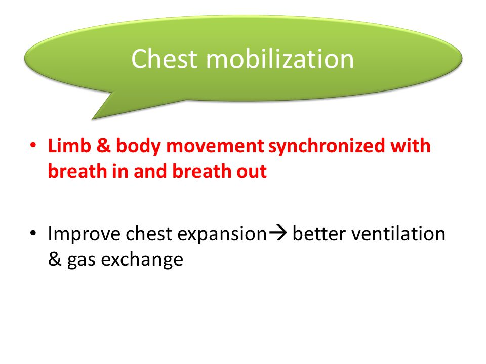 Chest mobilization Limb & body movement synchronized with breath in and breath out.