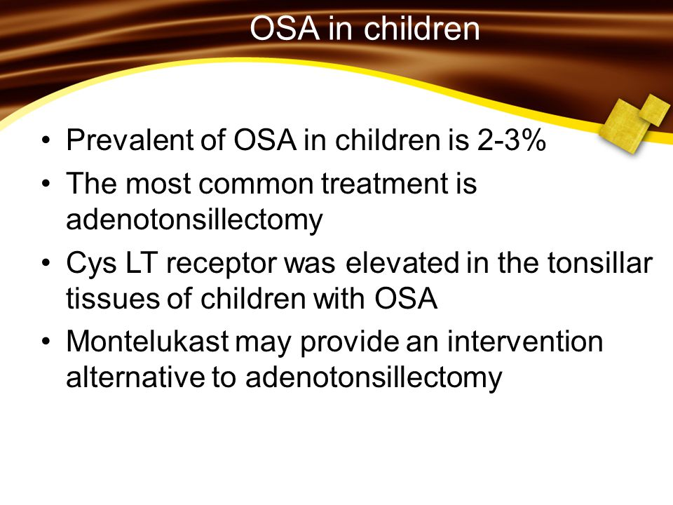 OSA in children Prevalent of OSA in children is 2-3%