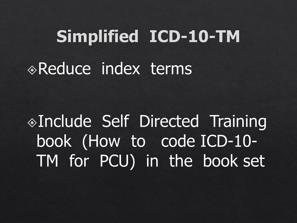 Simplified ICD-10-TM Reduce index terms.