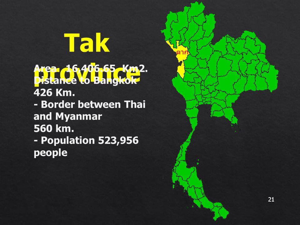 Tak province Area 16,406.65 Km2. Distance to Bangkok 426 Km.