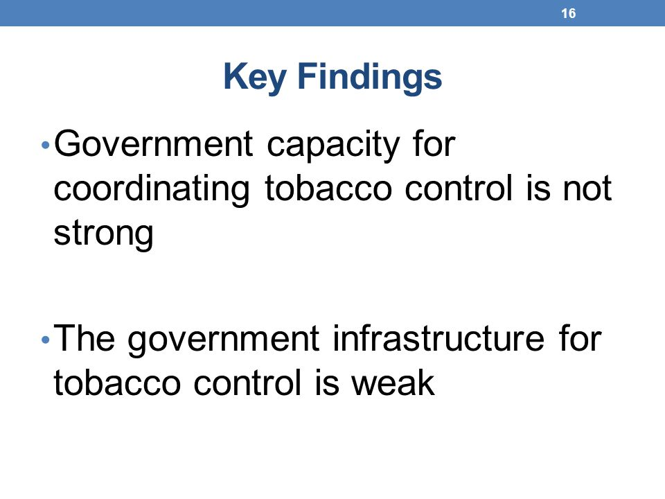 Key Findings Government capacity for coordinating tobacco control is not strong.