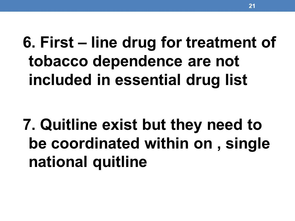 6. First – line drug for treatment of tobacco dependence are not included in essential drug list
