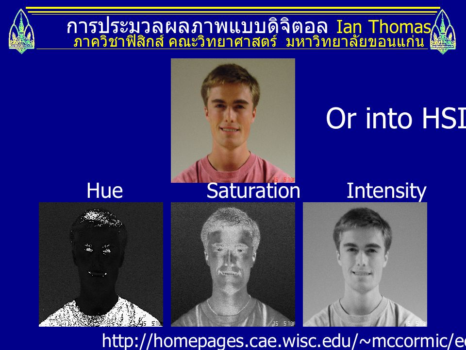 Or into HSI. การประมวลผลภาพแบบดิจิตอล Ian Thomas Hue Saturation
