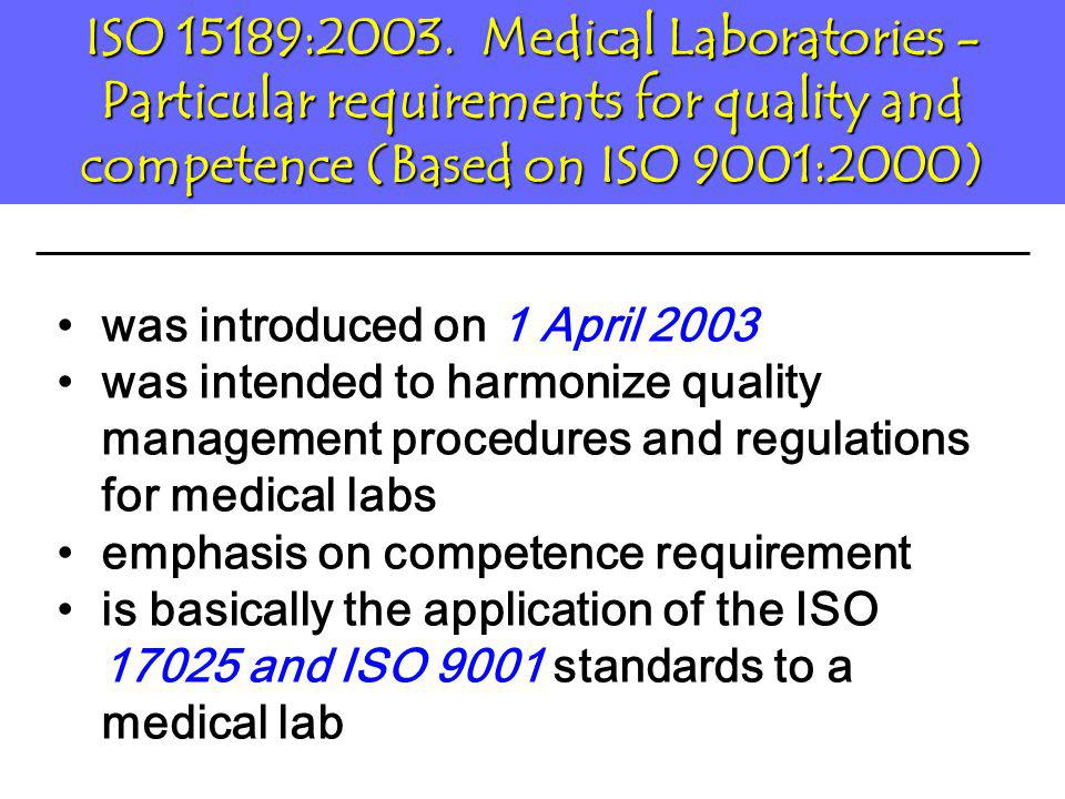 ISO 15189:2003. Medical Laboratories - Particular requirements for quality and competence (Based on ISO 9001:2000)