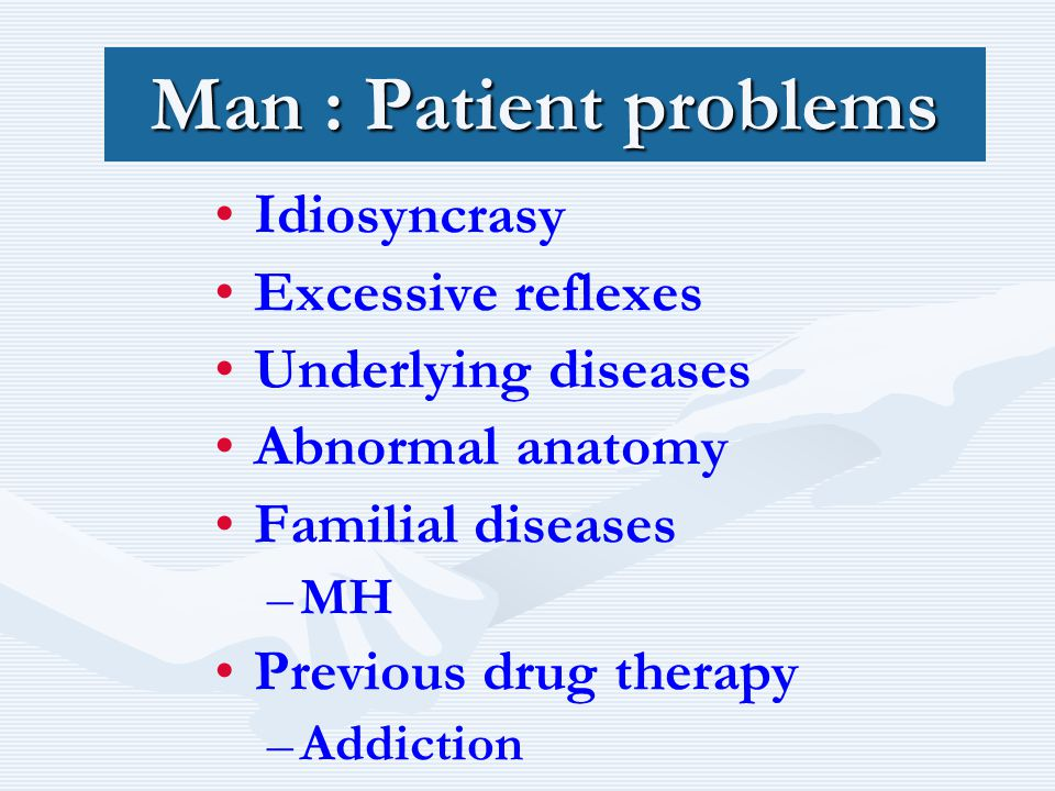 Man : Patient problems Idiosyncrasy Excessive reflexes
