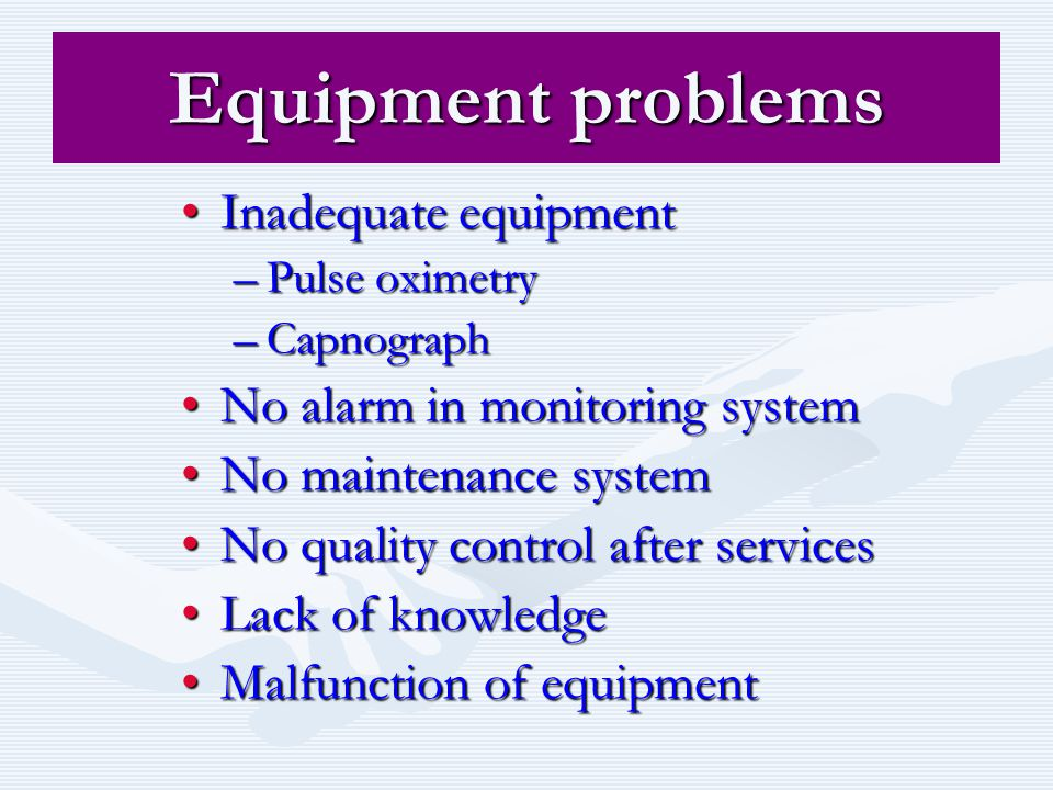 Equipment problems Inadequate equipment No alarm in monitoring system