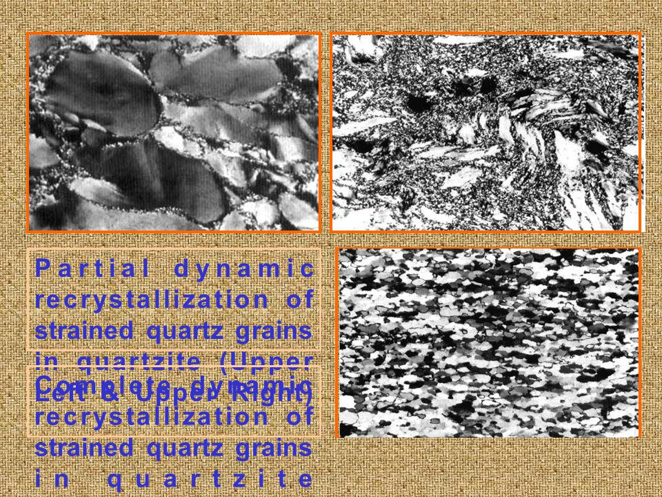 Partial dynamic recrystallization of strained quartz grains in quartzite (Upper Left & Upper Right)