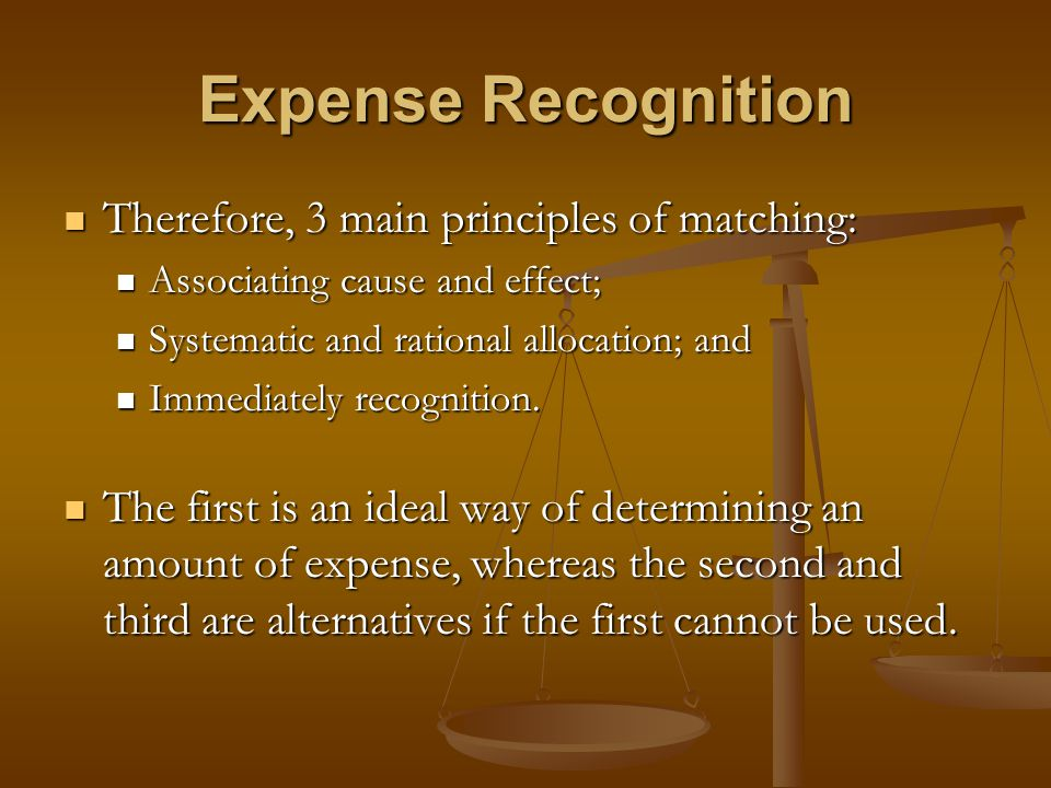 Expense Recognition Therefore, 3 main principles of matching: