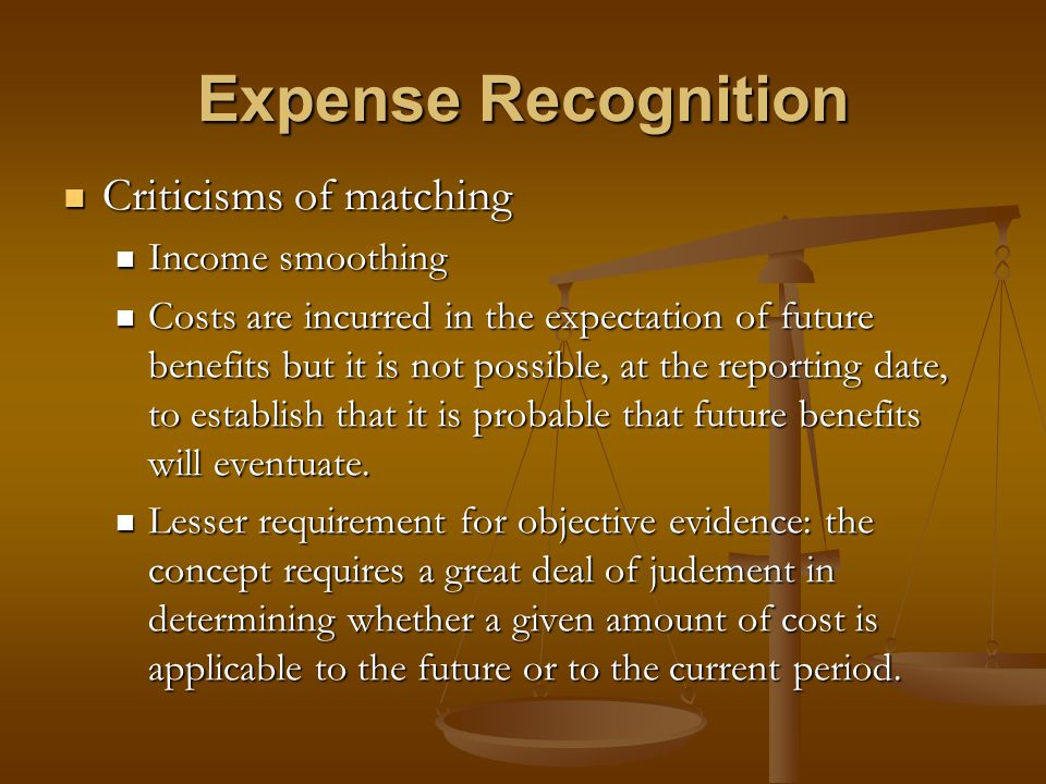 Expense Recognition Criticisms of matching Income smoothing
