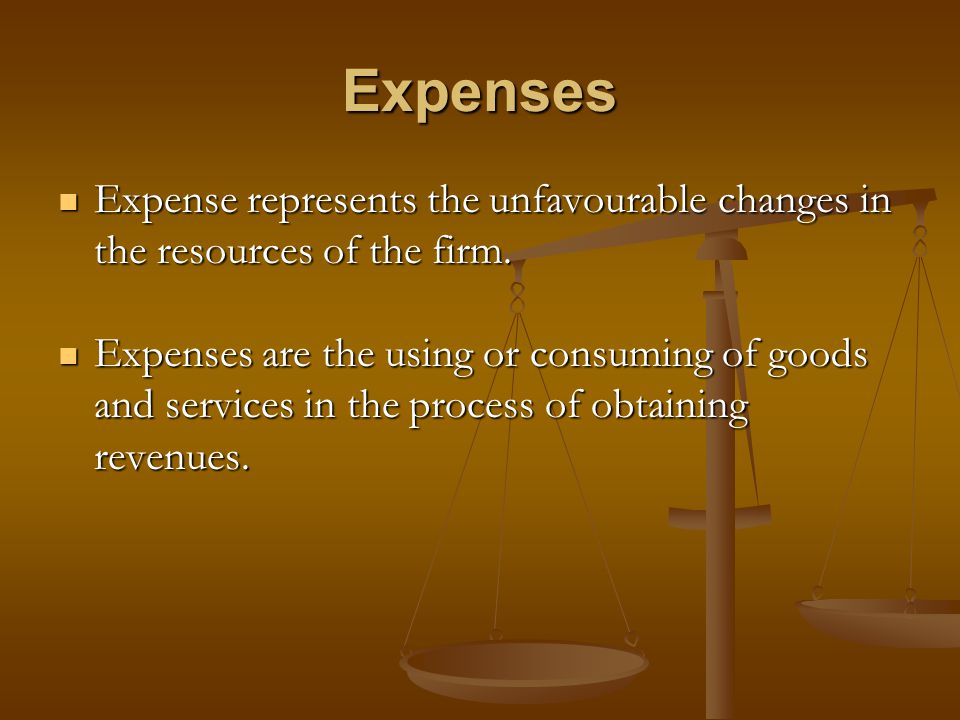 Expenses Expense represents the unfavourable changes in the resources of the firm.