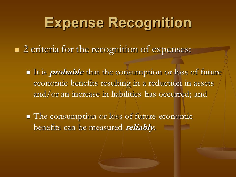 Expense Recognition 2 criteria for the recognition of expenses: