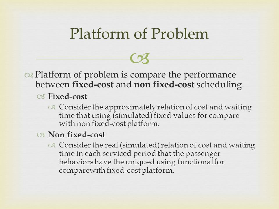 Platform of Problem Platform of problem is compare the performance between fixed-cost and non fixed-cost scheduling.