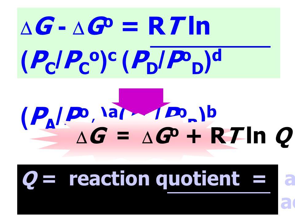 (PA/PoA)a(PB/PoB)b DG - DGo = RT ln (PC/PCo)c (PD/PoD)d