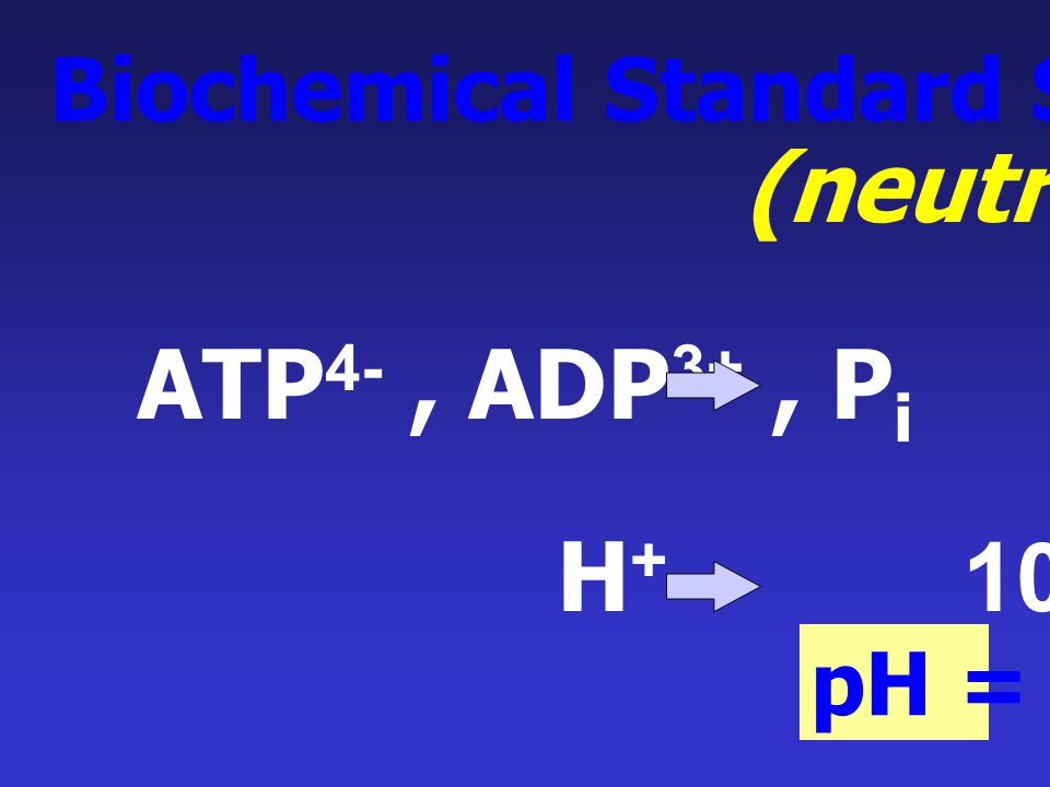 (neutrality) ATP4- , ADP3+ , Pi 1 M H+ 10-7 M