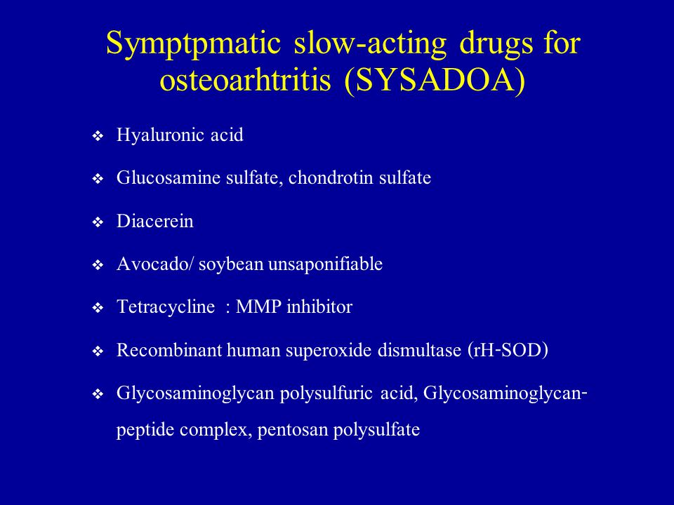 Symptpmatic slow-acting drugs for osteoarhtritis (SYSADOA)