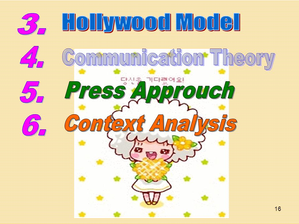 3. Hollywood Model 4. Communication Theory 5. Press Approuch 6. Context Analysis