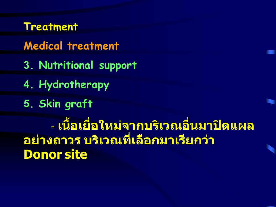 Treatment Medical treatment. 3. Nutritional support. 4. Hydrotherapy. 5. Skin graft.