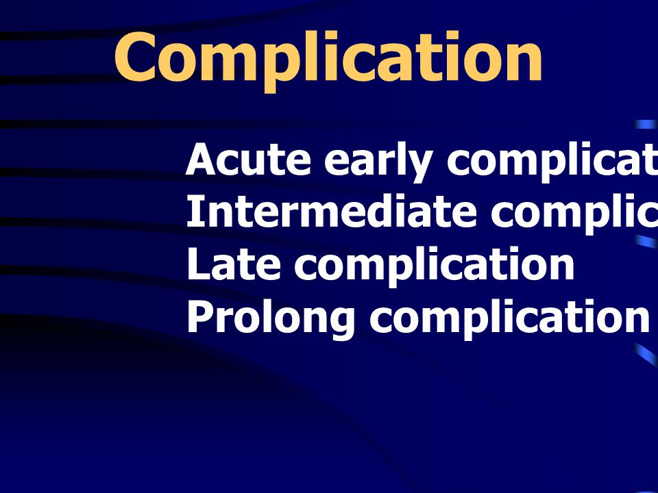Complication Acute early complication Intermediate complication
