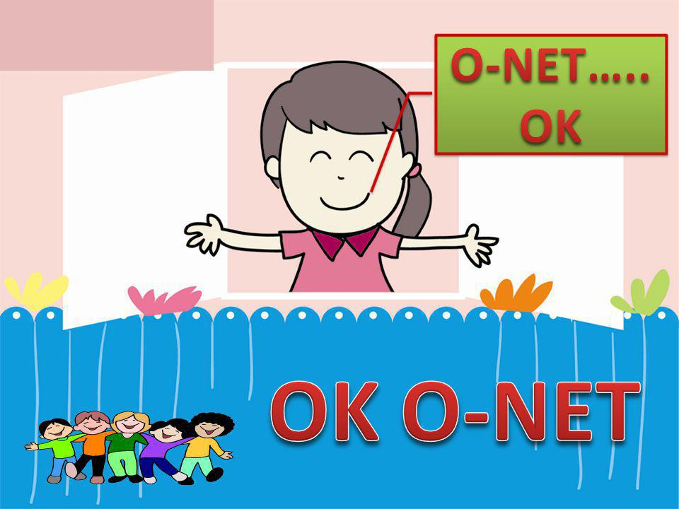 O-NET….. OK OK O-NET