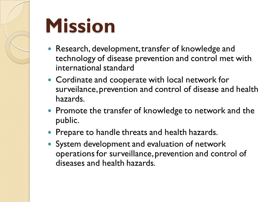 Mission Research, development, transfer of knowledge and technology of disease prevention and control met with international standard.