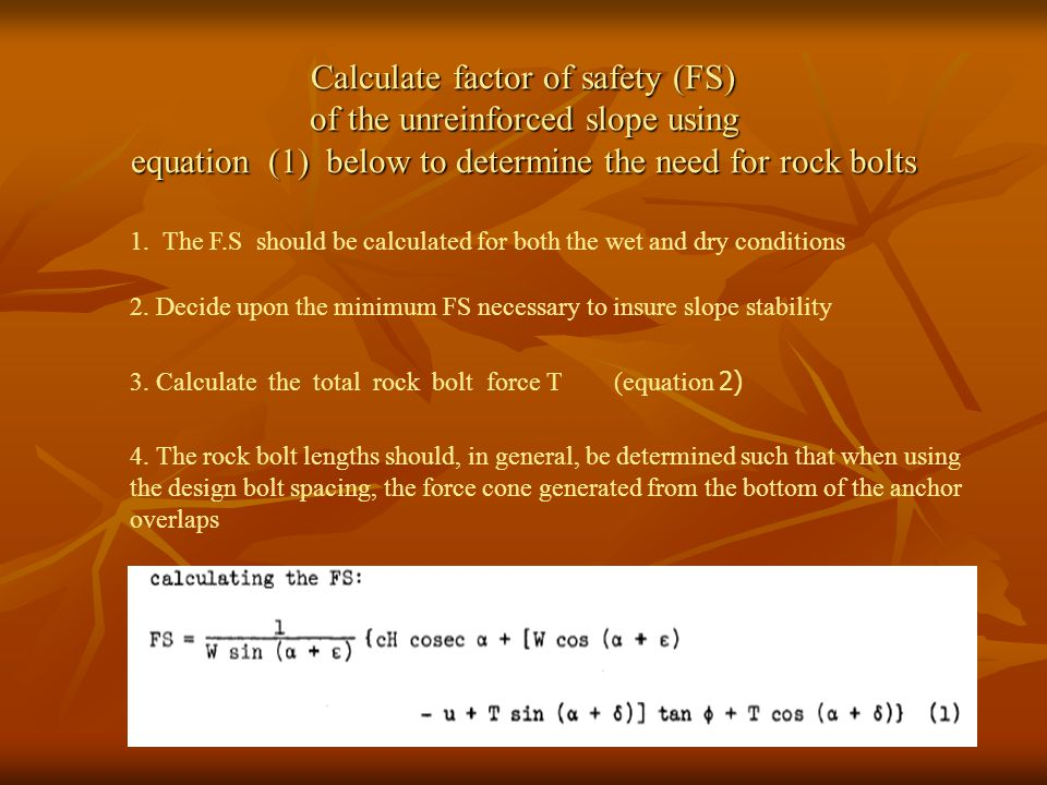 Calculate factor of safety (FS) of the unreinforced slope using equation (1) below to determine the need for rock bolts