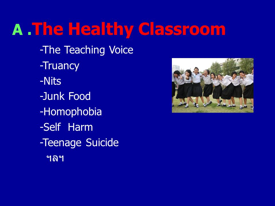 A .The Healthy Classroom -The Teaching Voice -Truancy -Nits -Junk Food -Homophobia -Self Harm -Teenage Suicide ฯลฯ