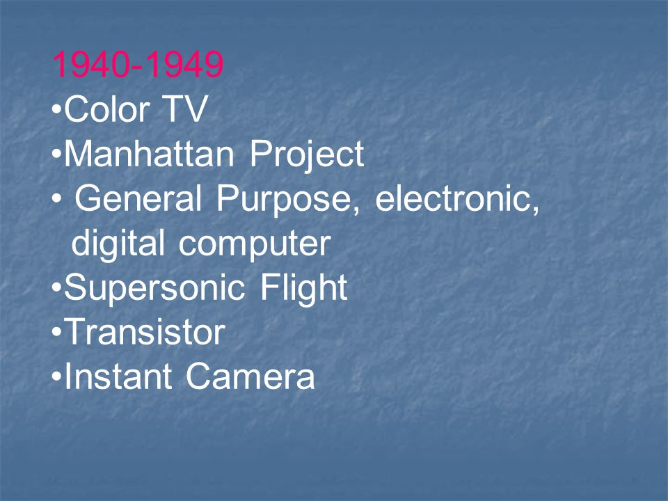 Color TV. Manhattan Project. General Purpose, electronic, digital computer. Supersonic Flight.