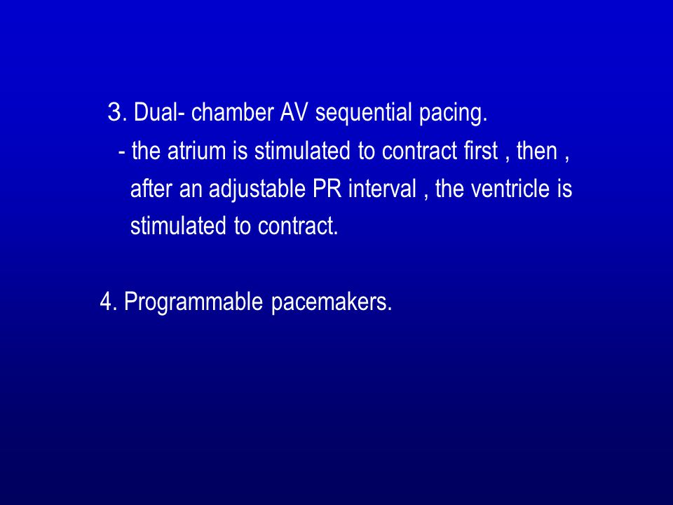 3. Dual- chamber AV sequential pacing.
