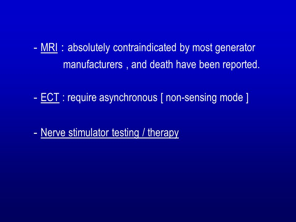 - MRI : absolutely contraindicated by most generator