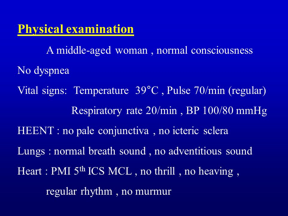 Physical examination A middle-aged woman , normal consciousness