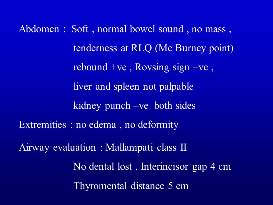 Abdomen : Soft , normal bowel sound , no mass ,