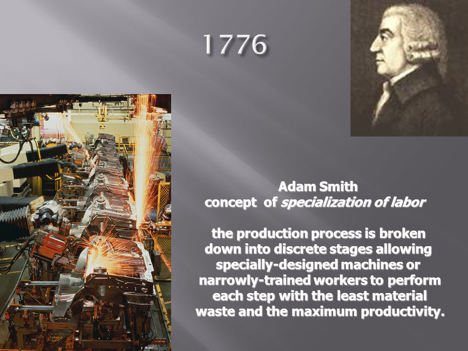 1776 Adam Smith concept of specialization of labor