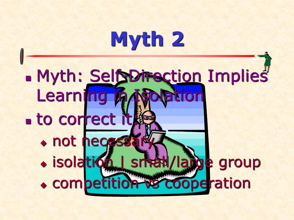 Myth 2 Myth: Self-Direction Implies Learning in Isolation
