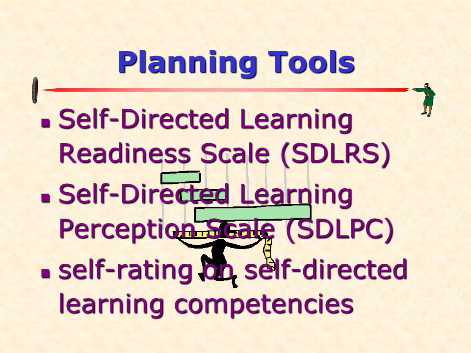 Planning Tools Self-Directed Learning Readiness Scale (SDLRS)