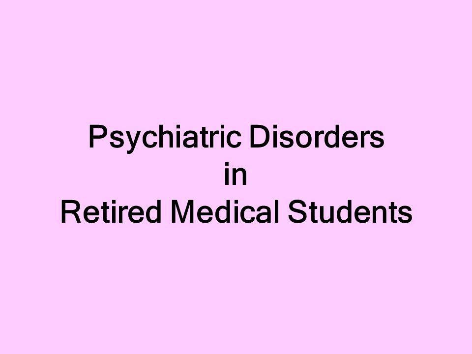 Psychiatric Disorders in Retired Medical Students