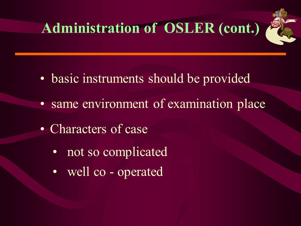Administration of OSLER (cont.)