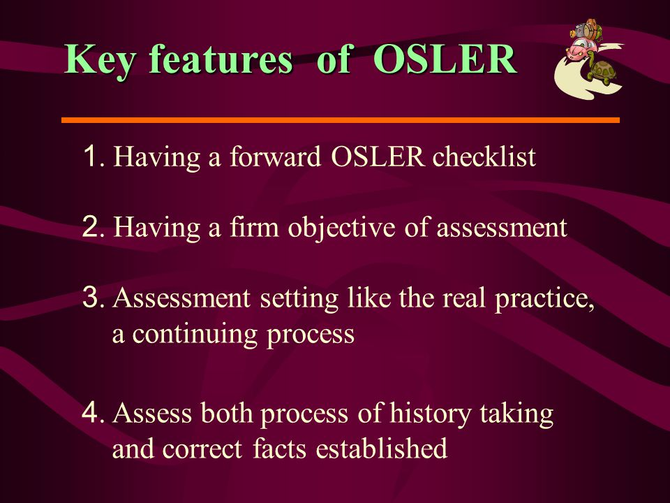 Key features of OSLER 1. Having a forward OSLER checklist