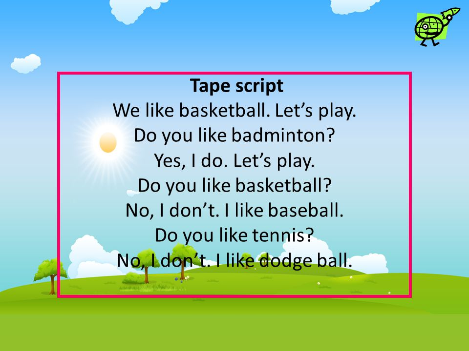 Tape script We like basketball. Let's play. Do you like badminton