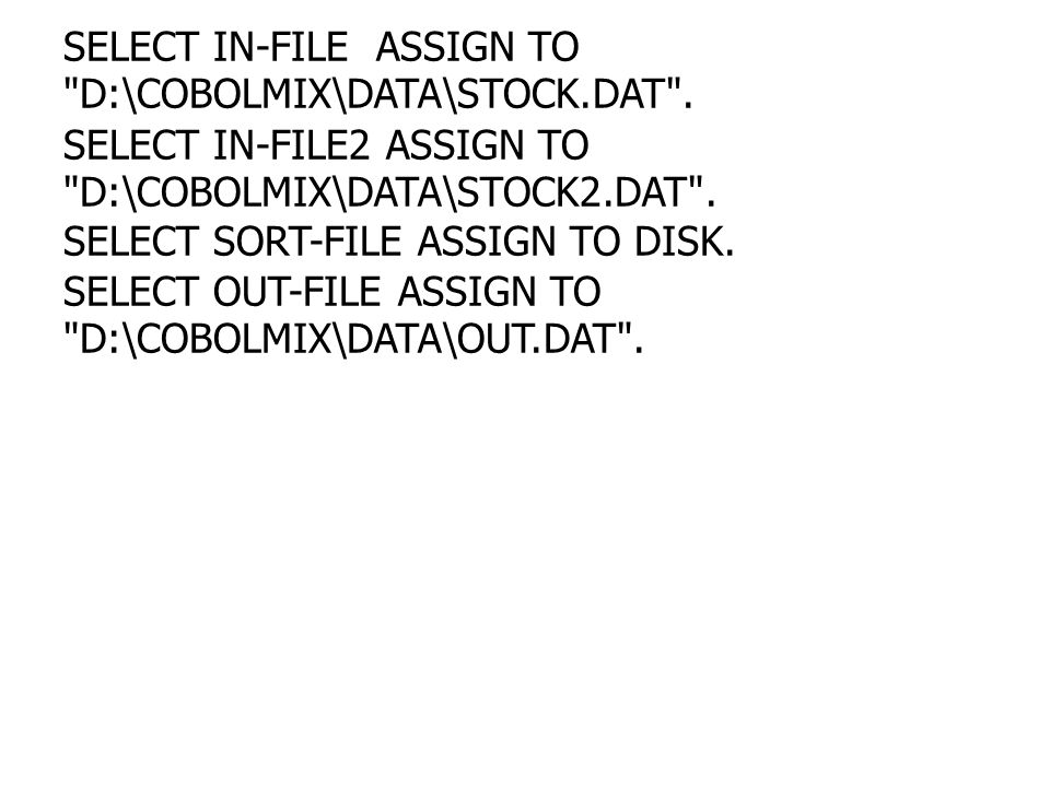 SELECT IN-FILE ASSIGN TO D:\COBOLMIX\DATA\STOCK.DAT .