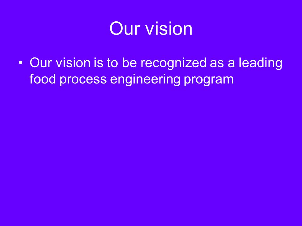 Our vision Our vision is to be recognized as a leading food process engineering program