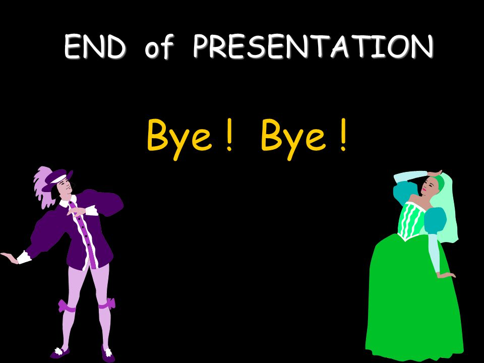 END of PRESENTATION Bye ! Bye !